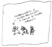 """VIGNETTA Disegno minuscolo di un magistrato e di due poliziotti. Didascalia: """"Microgiudici e micropoliziotti a caccia di microgrammi."""" La vignetta di"""