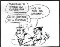 VIGNETTA A: - Divergenza di opinioni sui referendum! B: - ...C'è chi dice che spaccano... A:- ...E chi sostiene che...rompono! Vignetta di Castellari
