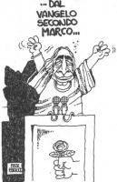 """VIGNETTA Titolo: """"...dal Vangelo secondo Marco"""". Marco Pannella, da una tribuna, parla, con l'atteggiamento ispirato del profeta. La vignetta, firmata"""