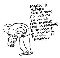 """VIGNETTA """"Marco si ripassa ogni giorni gli ultimi 60 anni per capire dove ha sbagliato e trovare la strategia futura dei radicali"""". Vignetta di Vincin"""