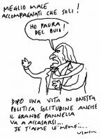 """VIGNETTA Didascalia: """"Meglio male accompagnati che soli"""". Pannella: """"Ho paura del buio..."""". Didascalia inferiore: """"Dopo una vita in onesta politica so"""