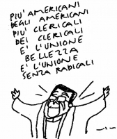 """VIGNETTA Romano Prodi: """"Più americani degli americani più clericali dei clericali è l'unione bellezza, è l'unione senza radicali"""". Vignetta di Vincino"""