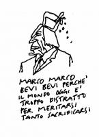 """VIGNETTA """"Marco Marco bevi bevi perché il mondo oggi è troppo distratto per meritarsi tanto sacrificarsi"""". Vignetta di Vincino per il quotidiano """"Il F"""